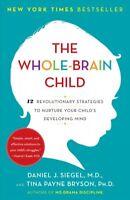 Whole-Brain Child : 12 Revolutionary Strategies to Nurture Your Child's Devel...