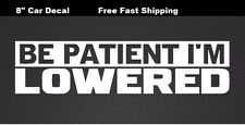 Be Patient Im lowered Car Decal Sticker Mugen JDM Spoon Civic Accord Prelude