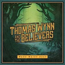 Thomas Wynn and the Believers- Wade Waist Deep - New CD - Pre Order - 19/5