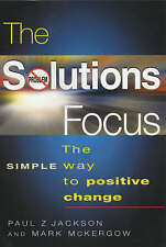 Very Good, The Solutions Focus: The SIMPLE Way To Positive Change, Jackson, Paul