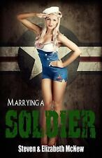 Marrying a Soldier : What to Expect after Saying I Do by Steven McNew and E....