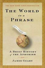 The World in a Phrase: A History of Aphorisms, Geary, James, 158234616X, Book, G