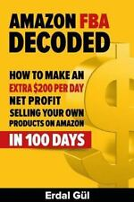 Amazon FBA Decoded : How to Make an Extra $200 per Day Net Profit Selling...