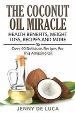 The Coconut Oil Miracle - Health Benefits, Weight Loss, Recipes and More :...