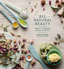 All Natural Beauty: Organic & Homemade Beauty Products by Nici Hofer, Karin...