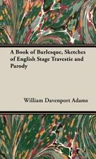 A Book of Burlesque, Sketches of English Stage Travestie and Parody by...