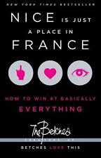 Nice Is Just a Place in France: How to Win at Basically Everything by The Betche