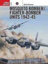 Combat Aircraft: Mosquito Bomber/Fighter-Bomber Units 1942-45 4 by Martin W....