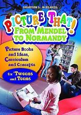 Picture That! From Mendel to Normandy: Picture Books and Ideas, Curric-ExLibrary