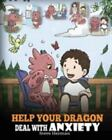 Help Your Dragon Deal With Anxiety: Train Your Dragon To Overcome Anxiety.