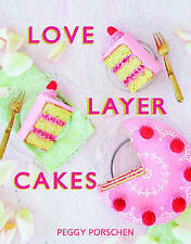 Love Layer Cakes:Over 30 Recipes & Decoration Ideas for Scrumptious Celebrations