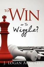 To Win or to Wiggle? by J. Arnold (2012, Paperback)