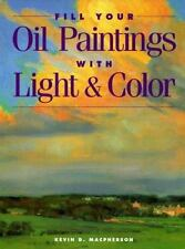 Fill Your Oil Paintings with Light and Color by Kevin D. Macpherson (1997, Hardc