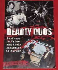 DEADLY DUOS ~ Paul Roland ~ PARTNERS IN CRIME & THEIR ADDICTION TO MURDER