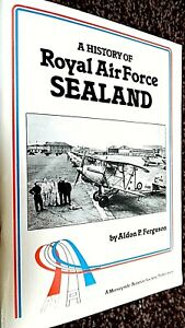 A HISTORY OF ROYAL AIR FORCE SEALAND / Aldon P Ferguson (SIGNED COPY)