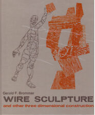 Gerald F. Brommer / WIRE SCULPTURE And Other Three Dimensional Construction