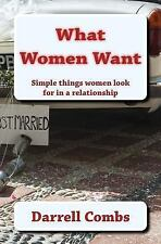 What Women Want : Simple Things Women Look for in a Relationship by Darrell...