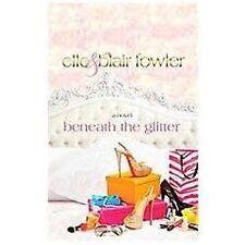 Beneath the Glitter - Fowler, Elle/ Fowler, Blair - Hardcover