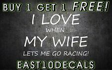 I love my when my Wife lets me go racing car decal sticker dirt late model