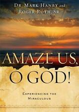Amaze Us, O God!: Experiencing the Miraculous - VeryGood - Hanby M.D., Dr. Mark