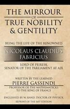 The Mirrour of True Nobility & Gentility Being the Life of Peiresc (Paperback or