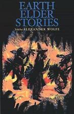 Earth Elder Stories by Wolfe, Alexander