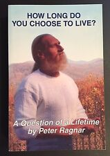 How Long Do You Choose to Live? A Question of a Lifetime, Peter Ragnar (Signed)