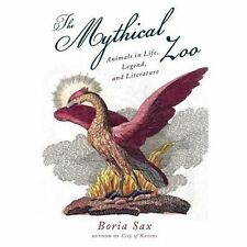 Mythical Zoo: Animals in Myth, Legend, & Literature by Boria Sax
