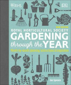 RHS Gardening Through the Year: Month-by-month Planning Instructions and Inspira
