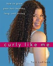 CURLY LIKE ME How to Grow Your Hair Healthy, Long, and Strong 2010 LaFlesh