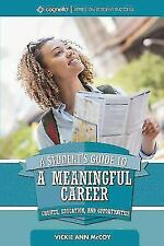 A Student's Guide to a Meaningful Career: Choices, Education, and Opportunities