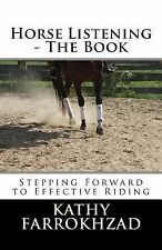 Horse Listening : The Book by Kathy Farrokhzad (2014, Paperback)