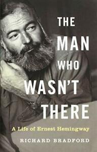 The Man Who Wasn't There: A Life of Ernest Hemingway by Richard Bradford Book