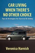 Car Living When There's No Other Choice : Tips and Strategies for Survival...