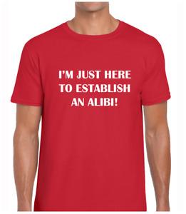 I'M JUST HERE FOR AN ALIBI FUNNY T SHIRT MENS TEE JOKE PRINTED SLOGAN DESIGN TOP