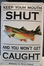"FISHING- KEEP YOUR  MOUTH SHUT, EMBOSSED(3D) METAL  SIGN 12X 8""/30X20cm"