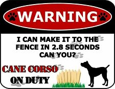 I Can Make It to The Fence in 2.8 Seconds Can You? Cane Corso Dog Sign Sp1530