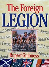 The Foreign Legion: Racing in Europe's Peloton. by Guinness, Rupert 1856880354