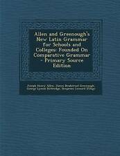 Allen and Greenough's New Latin Grammar for Schools and Colleges: Founded on Com