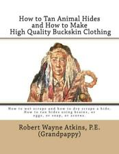How to Tan Animal Hides and How to Make High Quality Buckskin Clothing Book~NEW