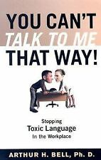 You Can't Talk to Me That Way Arthur H. Bell Ph.D Paperback