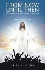 From Now until Then : An Eschatological Review of End Time Issues by Billy...