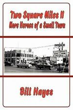Two Square Miles II : More Heroes of a Small Town by Bill Hayes (2010,...