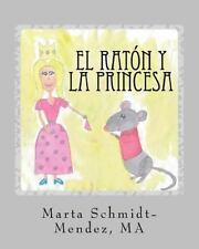 El Raton y la Princesa : Una Historia Acerca de Conquistar el Miedo by Marta...