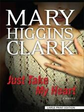 Just Take My Heart by Mary Higgins Clark (2009, Hardcover, Large Type)