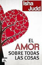 El amor sobre todas las cosas (Aguilar Fontanar) (Spanish Edition) by Isha Judd