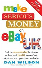 Make Serious Money on eBay UK: Build a successful business online and profit fr