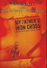 My Father's Iron Cross: Field Post Letters from the Front by Renate Becker Hardc