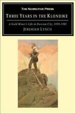 Three Years in the Klondike: A Gold Miner's Life in Dawson City, 1898-1901: B...
