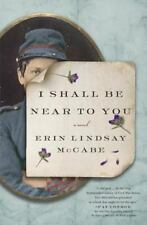 I Shall Be near to You by Erin Lindsay McCabe (2014, Hardcover)